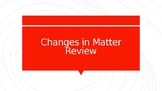 Changes in Matter Review PowerPoint 3.5C