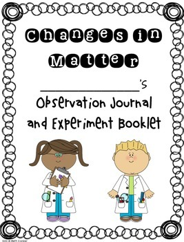 Changes in Matter: Solids, Liquids, and Gases - Observation & Experiment Booklet