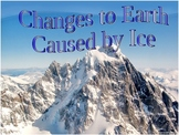 Changes to Earth's Surface Caused by Ice (Glaciers)