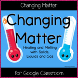 Changing Matter (Great for Google Classroom)