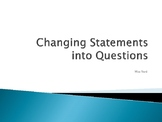 Changing Statements into Questions