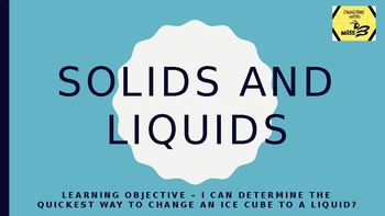 Changing States of Matter - An investigation about Solids and Liquids