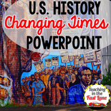 Changing Times PowerPoint {U.S. History}