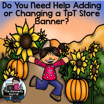 Do You Need Help Adding or Changing a TpT Store Banners?