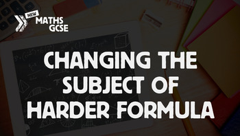 Changing the Subject of Harder Formulae - Complete Lesson