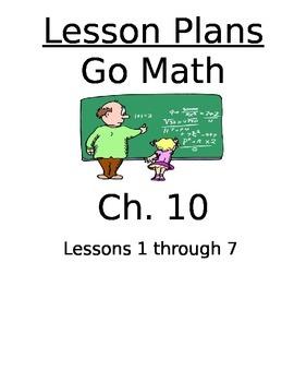 Chapter 10 Lessons 1-7 Bundled Go Math Lesson Plans