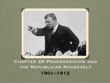 Chapter 28 Progressivism and the Republican Roosevelt 1901-1912