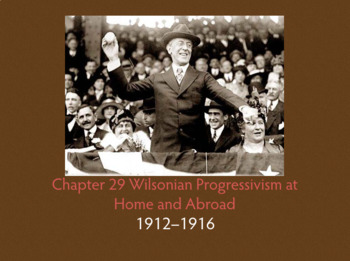Chapter 29 Wilsonian Progressivism at Home and Abroad 1912-1916