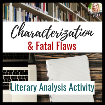 Characterization & Fatal Flaws: Literary Elements & Analysis {COMMON CORE}