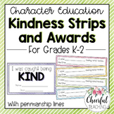 Character Education: Kindness Strips & Awards (Grades K-2)