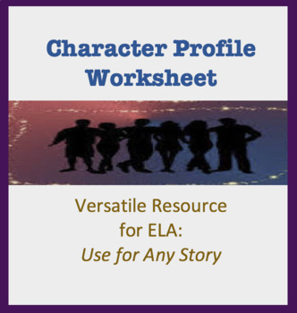 Character Profile Worksheet - Can be used for any story; Characterization Chart