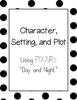 Character, Setting, and Plot- Pixar's Day and Night