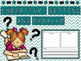 Character, Setting and Problem