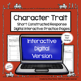 Character Trait Graphic Organizers & Constructed Response Digital Practice Pages