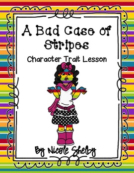 Character Traits A Bad Case Of Stripes By Nicole Shelby Tpt