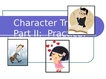 Character Traits PowerPoint Presentation Part 2:  Practice!