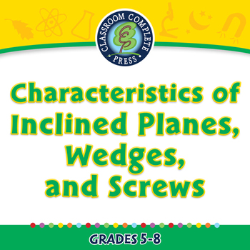 Characteristics of Inclined Planes, Wedges, and Screws MAC Gr. 5-8