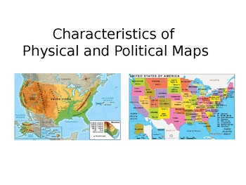 Characteristics Of Physical And Political Maps By Cheryl Smith Tpt