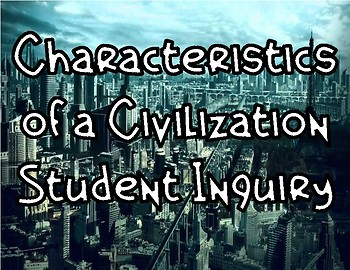 Characteristics of a Civilization: Student Inquiry