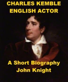 Charles Kemble, English Actor - A Short Biography