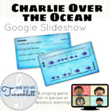 Charlie Over the Ocean Google Slideshow: Singing game and