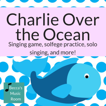 Charlie Over the Ocean PowerPoint, Singing Game, and Melody Cards