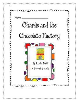 Charlie and the Chocolate Factory:  Novel Study + Assessment