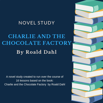 Charlie and the Chocolate Factory Novel Study Unit Plan