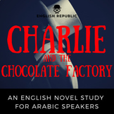Charlie and the Chocolate Factory, an English Novel Study for Arabic Speakers