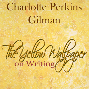 Charlotte Perkins Gilman - Why I wrote Yellow Wallpaper