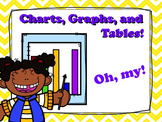 Charts, Tables, and Graphs! Oh my!