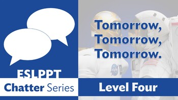 Chatter: Level 4 - Tomorrow, Tomorrow, Tomorrow