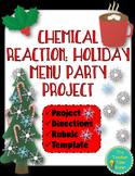Chemical Reaction: Holiday Menu Party Project (directions, rubric, & template)