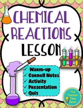Chemical Reactions Lesson (notes, activity and presentation): Matter Unit