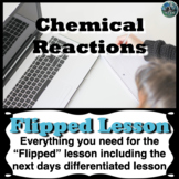 Chemical Reactions Flipped Lesson (Includes the next days