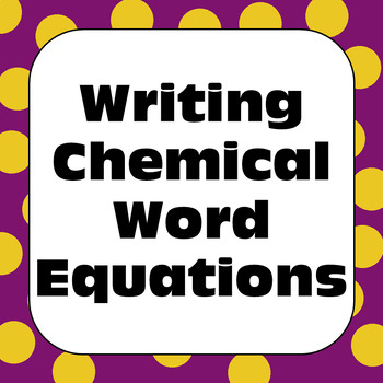 Chemical Changes Chemical Reactions Writing Chemical Word Equations