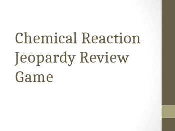Chemical Reactions and Stoichiometry Jeopardy Review Game