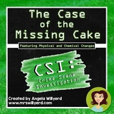 Chemical and Physical Changes - CSI Lab: The Case of the Missing Cake - PPT