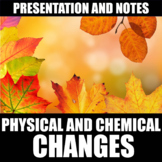 Chemical and Physical Changes Presentation and Notes | Dis