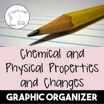 Chemical and Physical Properties and Changes--Graphic Organizer | TpT