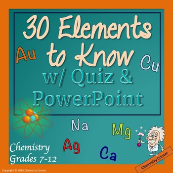 Chemistry: 30 Elements to Know w/Quiz and PowerPoint