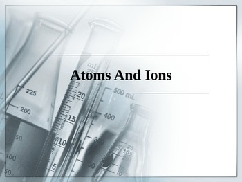 Chemistry - Atoms and Ions PowerPoint