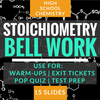 Stoichiometry Bell Work/Quiz Questions (15 slides) -Chemis