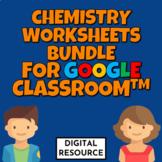 Chemistry Digital Worksheets Bundle for Google Classroom™