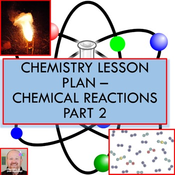 Chemistry Lesson Plan:  Chemical Reactions Part 2
