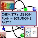 Chemistry Lesson Plan:  Solutions Part 1