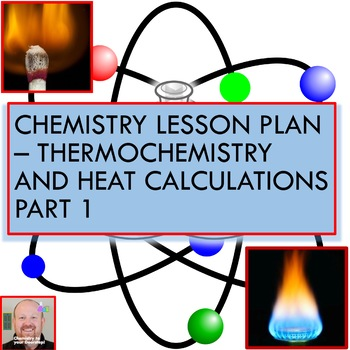 Chemistry Lesson Plan:  Thermochemistry and Heat Calculations Part 1