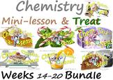 Chemistry Mini-Lesson & Treat: Weeks 14-20 BUNDLE