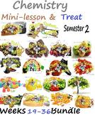 Chemistry Mini-Lesson & Treat: Weeks 19-36 -Entire Semester 2 BUNDLE