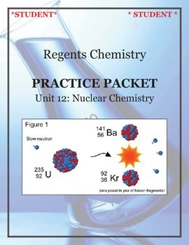 NGSS Regents Chemistry Practice Packet - Unit 12: Nuclear Chemistry